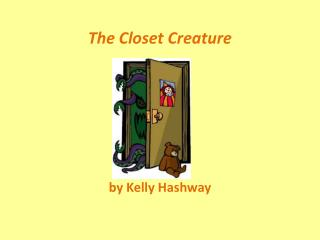 The Closet Creature