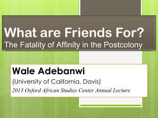 What are Friends For?  The  Fatality of Affinity in  the Postcolony