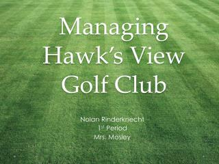 Managing Hawk's View Golf Club
