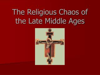 The Religious Chaos of the Late Middle Ages