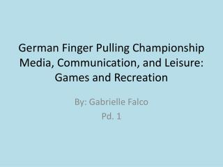 German Finger Pulling Championship Media, Communication, and Leisure: Games and Recreation