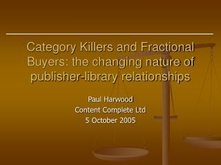 Category Killers and Fractional Buyers: the changing nature of publisher-library relationships