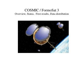 COSMIC / FormoSat 3  Overview, Status,  First results, Data distribution