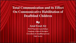 Total Communication and its Effect On Communicative Habilitation of  Deafblind  Children