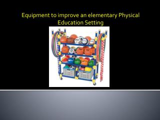 Equipment to improve an elementary Physical Education Setting