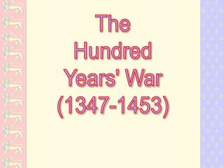 The Hundred Years' War (1347-1453)
