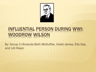 Influential Person During WWI: Woodrow Wilson
