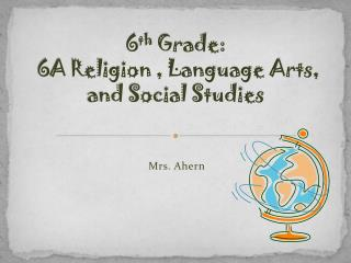 6 th Grade: 6A Religion , Language Arts, and Social Studies