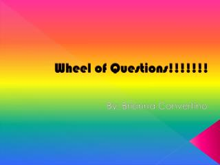 Wheel of Questions!!!!!!!