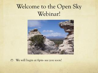 Welcome to the Open Sky Webinar!