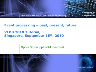 Event processing – past, present, future VLDB 2010 Tutorial, Singapore, September 15 th , 2010
