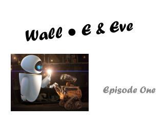 Wall ● E & Eve