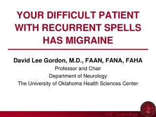 YOUR DIFFICULT PATIENT WITH RECURRENT SPELLS HAS MIGRAINE