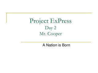 Project  ExPress Day 2 Mr. Cooper