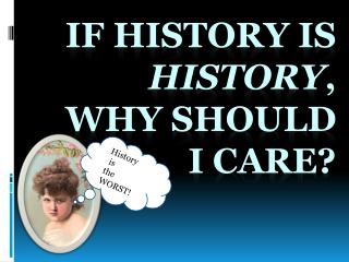 If history is  history , why should I care?