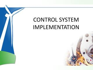 CONTROL SYSTEM IMPLEMENTATION