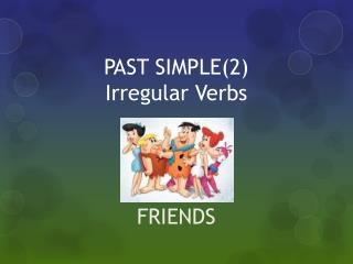 PAST SIMPLE(2)  Irregular  Verbs