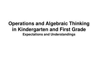 Operations and Algebraic Thinking in Kindergarten and First Grade Expectations and Understandings