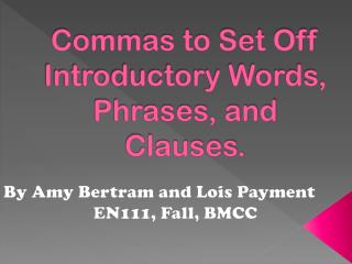 Commas to Set Off Introductory Words, Phrases, and Clauses.