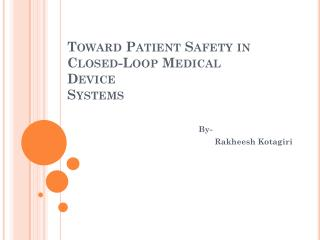 Toward Patient Safety in Closed-Loop Medical Device Systems