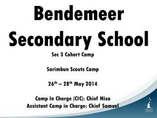 Sec 3 Cohort Camp Sarimbun  Scouts Camp 26 th  – 28 th  May 2014 Camp In Charge (CIC): Chief  Nisa