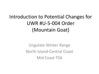 Introduction to Potential Changes for UWR #U-5-004 Order  (Mountain Goat)