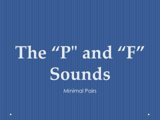 "The  ""P""  and  ""F""  S ounds"