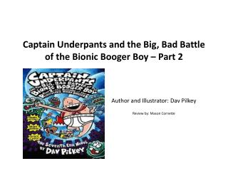 Captain Underpants and the Big, Bad Battle of the Bionic Booger Boy – Part 2