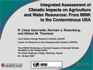 Integrated Assessment of  Climatic Impacts on Agriculture  and Water Resources: From MINK  to the Conterminous USA