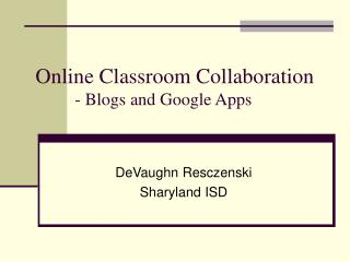 Online Classroom Collaboration          - Blogs and Google Apps