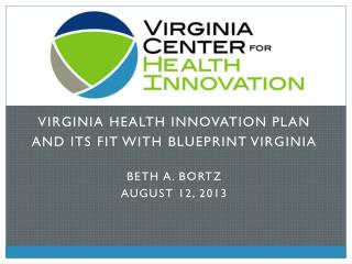 Virginia Health Innovation Plan And Its Fit With  BluePriNt  Virginia Beth A. Bortz