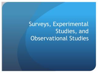 Surveys, Experimental Studies, and Observational Studies
