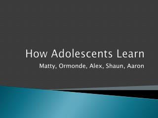 How Adolescents Learn