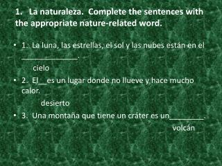 1.   La naturaleza.  Complete the sentences with the appropriate nature-related word.