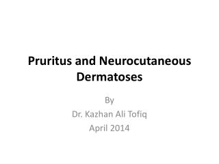 Pruritus and  Neurocutaneous  Dermatoses