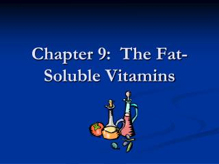 Chapter 9:  The Fat-Soluble Vitamins