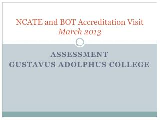 NCATE and BOT Accreditation Visit March 2013