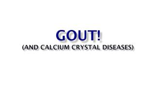 GOUT! (And Calcium Crystal Diseases)