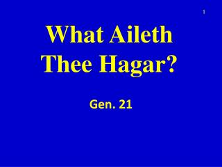 What Aileth Thee Hagar?