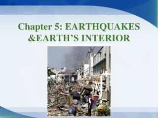 Chapter 5: EARTHQUAKES &EARTH'S INTERIOR