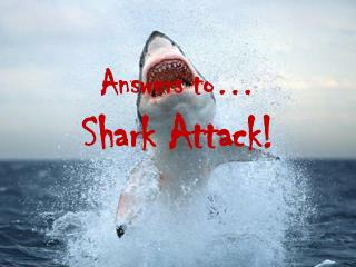 Answers to… Shark Attack!