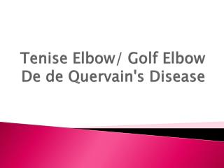 Tenise  Elbow/ Golf Elbow De  de Quervain's  Disease