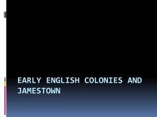 Early English Colonies and Jamestown