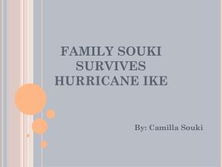 FAMILY SOUKI SURVIVES HURRICANE IKE