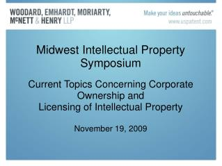 Midwest Intellectual Property Symposium Current Topics Concerning Corporate Ownership and  Licensing of Intellectual Pro