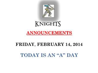 "ANNOUNCEMENTS FRIDAY ,  FEBRUARY  14,  2014 TODAY IS  AN ""A""  DAY"