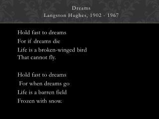 Hold fast to dreams  For  if dreams die  Life  is a broken-winged bird That cannot fly.