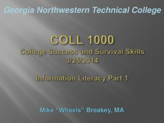 COLL 1000 College Success and Survival Skills 3/25/2014 Information Literacy Part 1