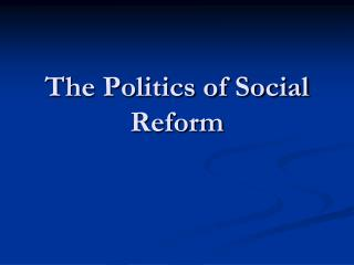 The Politics of Social Reform