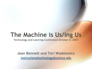 The Machine is Us/ ing  Us Technology and Learning Conference October 5, 2007